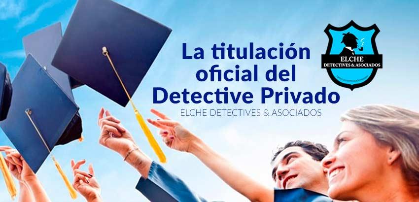 Titulación oficial del detective privado. Elche Detectives