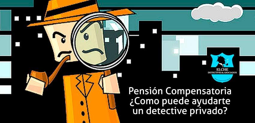 Pensión Compensatoria. ¿Como pueden ayudarte los detectives Privados?