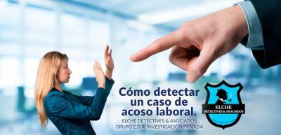 Como detectar un caso de acoso laboral. Blog Elche detectives.