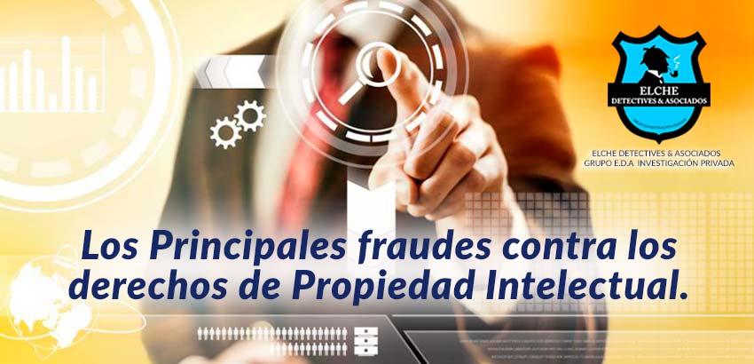 Principales fraudes contra los derechos de Propiedad Intelectual.