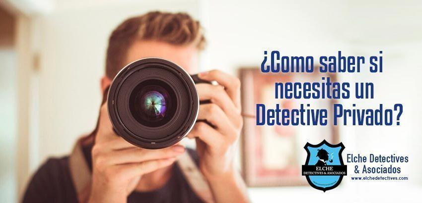 Como saber si necesitas un detective privado. Elche detectives & Asociados