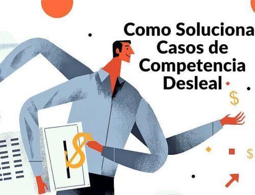 Como solucionar casos de competencia desleal