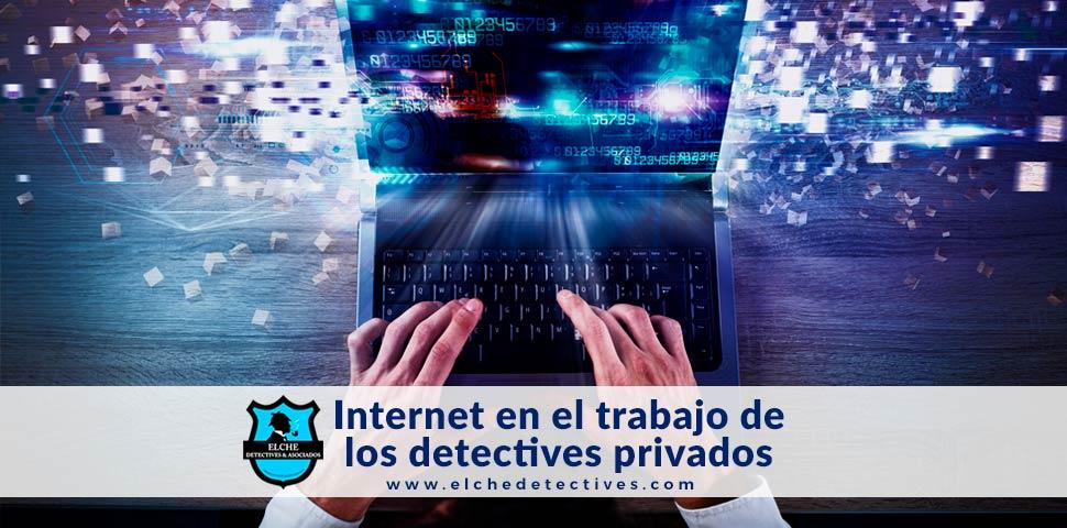 Internet en el trabajo de los detectives privados. Elche Detectives