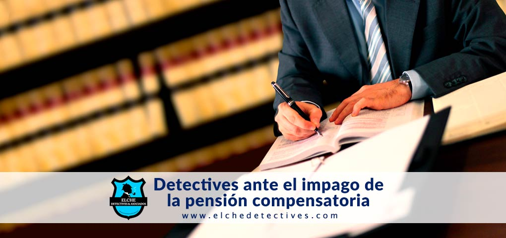 Servicios de detectives ante el impago de la pensión compensatoria