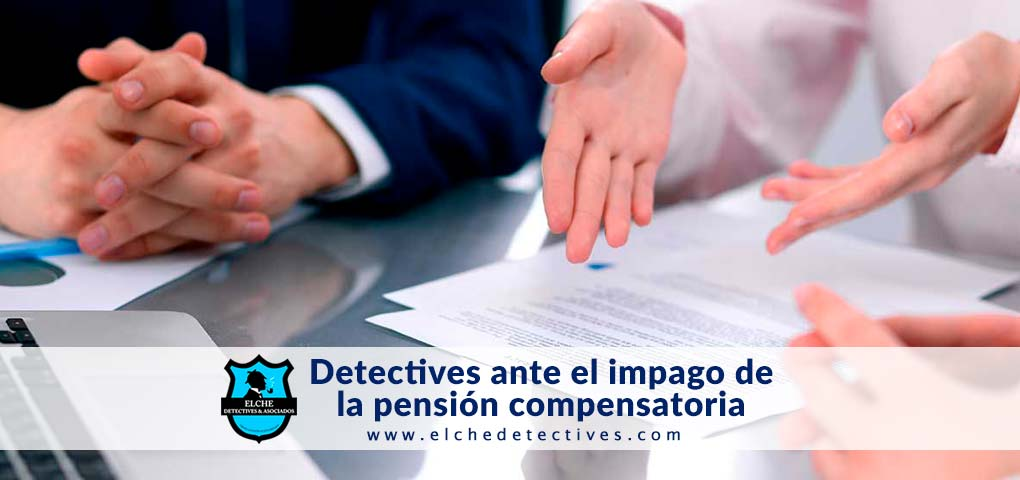 Los detectives ante el impago de la pensión compensatoria