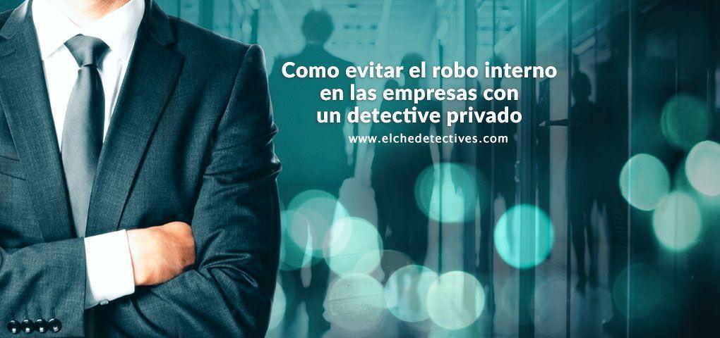 Como evitar el robo interno en las empresas con un detective privado