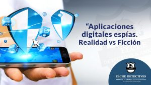 Aplicaciones digitales espías. Realidad vs Ficción
