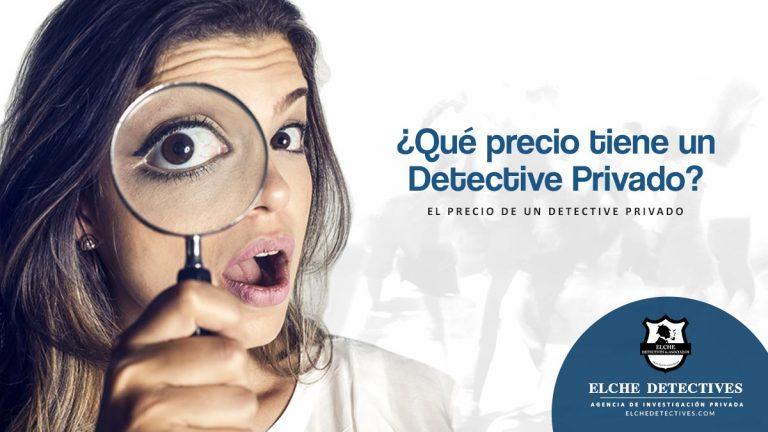 ¿Qué Precio tiene un detective Privado? Servicios Elche Detectives