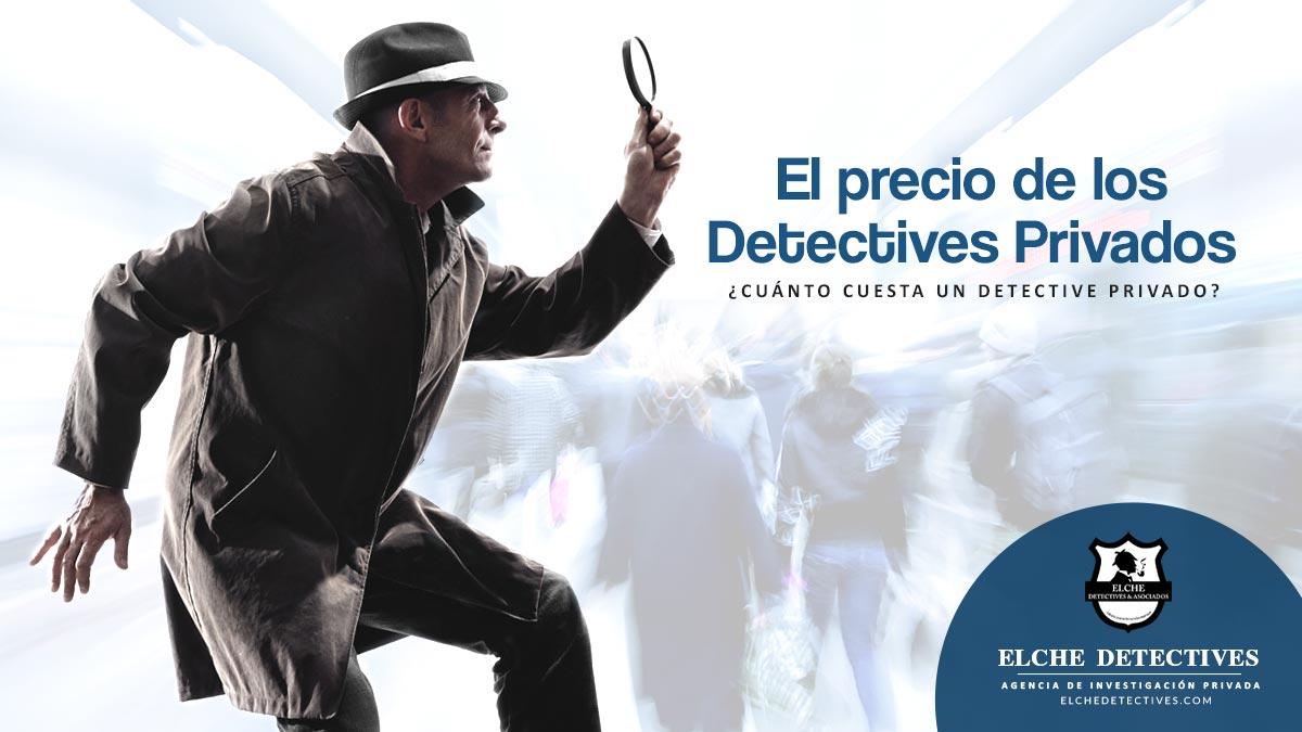 El precio de los detectives privados. Servicios Elche Detectives