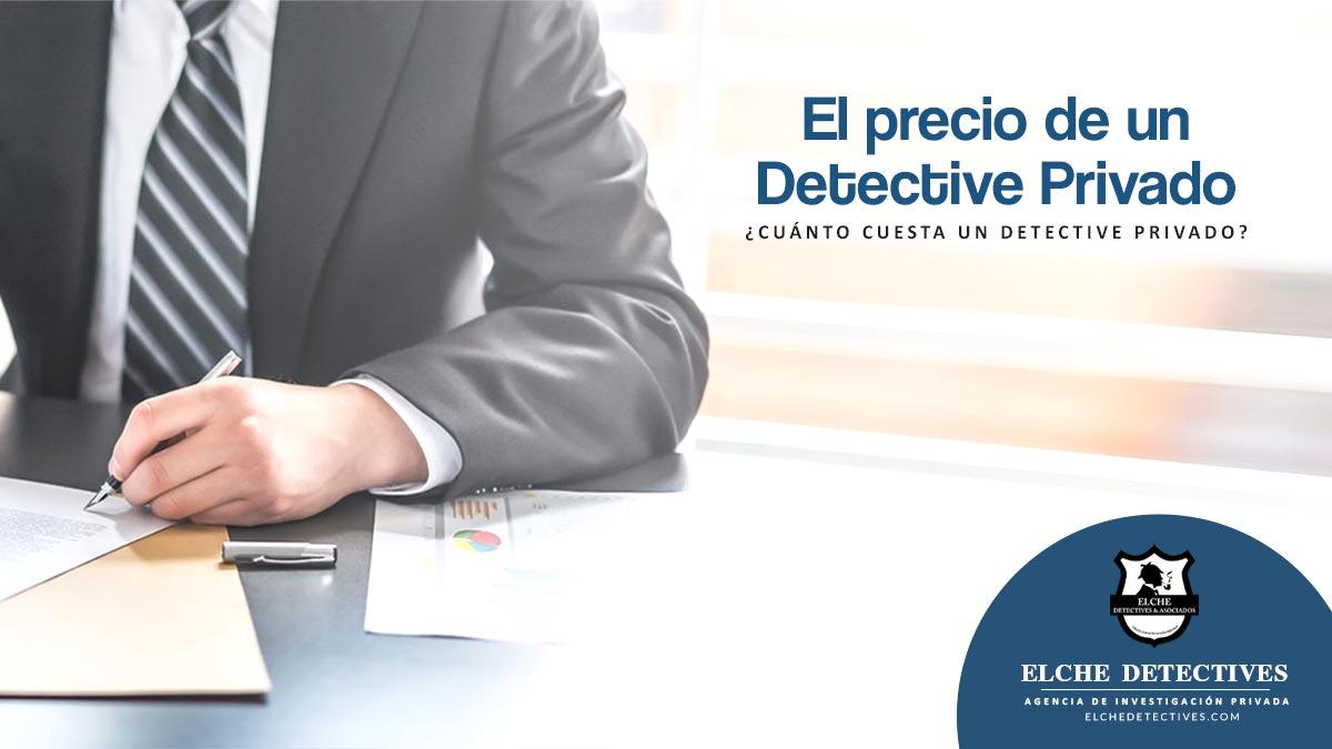 El precio de un detective privado. Servicios Elche Detectives